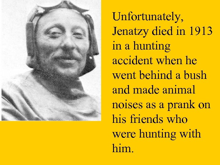 Unfortunately, Jenatzy died in 1913 in a hunting accident when he went behind a