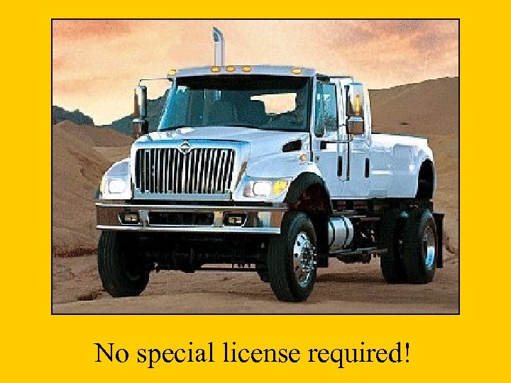 No special license required!