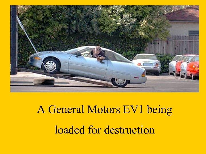 A General Motors EV 1 being loaded for destruction