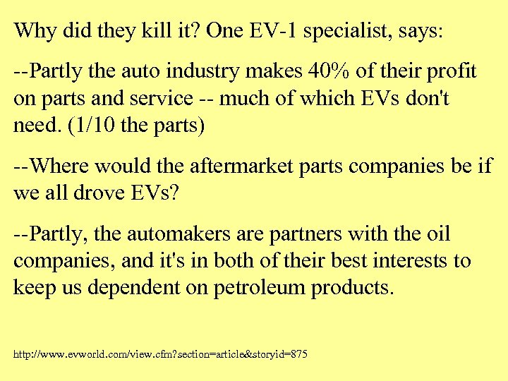 Why did they kill it? One EV-1 specialist, says: --Partly the auto industry makes