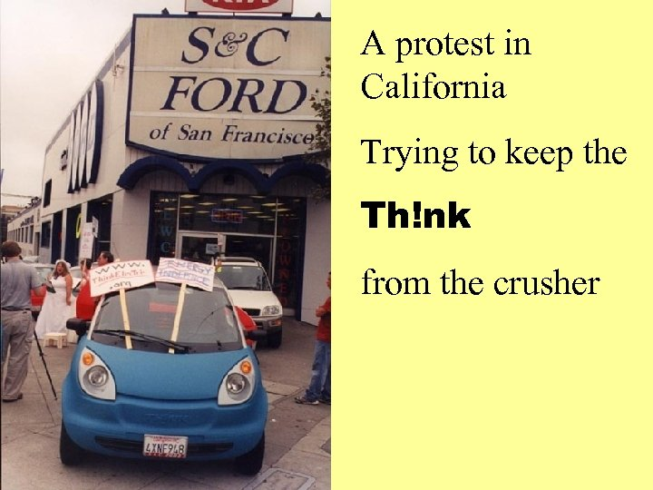 A protest in California Trying to keep the Th!nk from the crusher