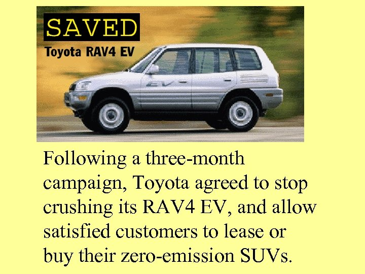 Following a three-month campaign, Toyota agreed to stop crushing its RAV 4 EV, and