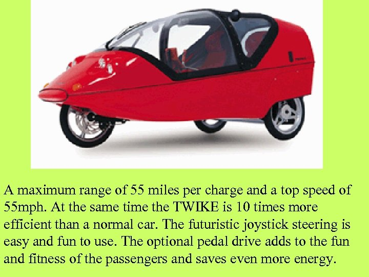 A maximum range of 55 miles per charge and a top speed of 55