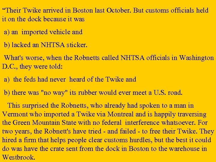 """Their Twike arrived in Boston last October. But customs officials held it on the"