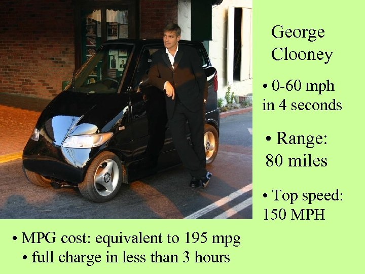 George Clooney • 0 -60 mph in 4 seconds • Range: 80 miles •
