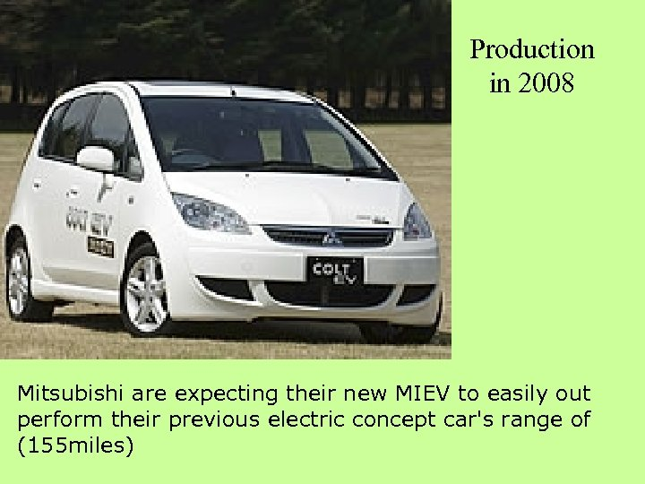 Production in 2008 Mitsubishi are expecting their new MIEV to easily out perform their