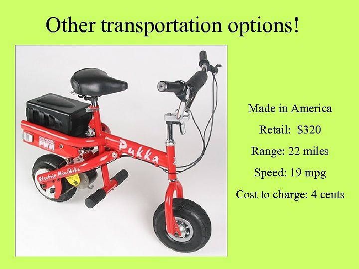Other transportation options! Made in America Retail: $320 Range: 22 miles Speed: 19 mpg