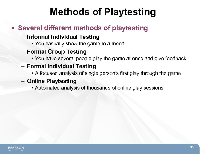 Methods of Playtesting Several different methods of playtesting – Informal Individual Testing • You