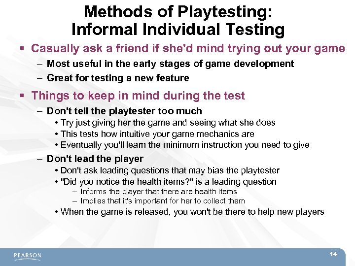 Methods of Playtesting: Informal Individual Testing Casually ask a friend if she'd mind trying