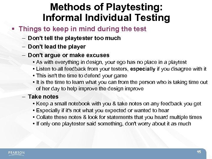 Methods of Playtesting: Informal Individual Testing Things to keep in mind during the test