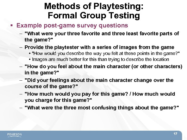 Methods of Playtesting: Formal Group Testing Example post-game survey questions –