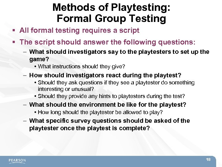 Methods of Playtesting: Formal Group Testing All formal testing requires a script The script
