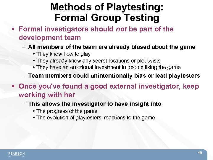 Methods of Playtesting: Formal Group Testing Formal investigators should not be part of the