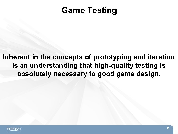 Game Testing Inherent in the concepts of prototyping and iteration is an understanding that