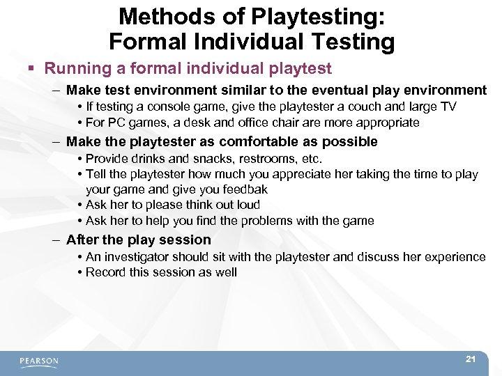Methods of Playtesting: Formal Individual Testing Running a formal individual playtest – Make test