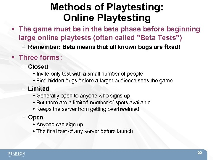 Methods of Playtesting: Online Playtesting The game must be in the beta phase before