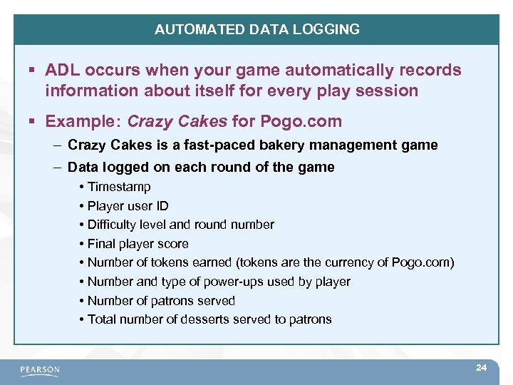 AUTOMATED DATA LOGGING ADL occurs when your game automatically records information about itself for