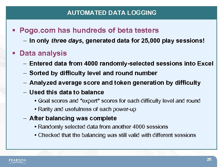 AUTOMATED DATA LOGGING Pogo. com has hundreds of beta testers – In only three