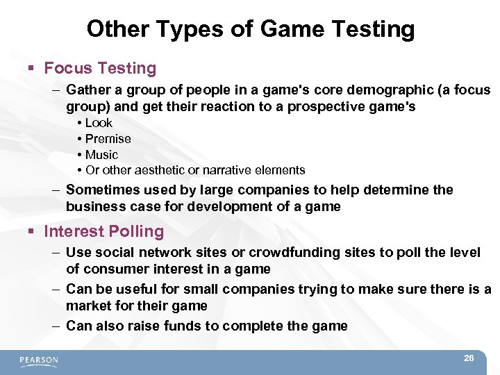 Other Types of Game Testing Focus Testing – Gather a group of people in