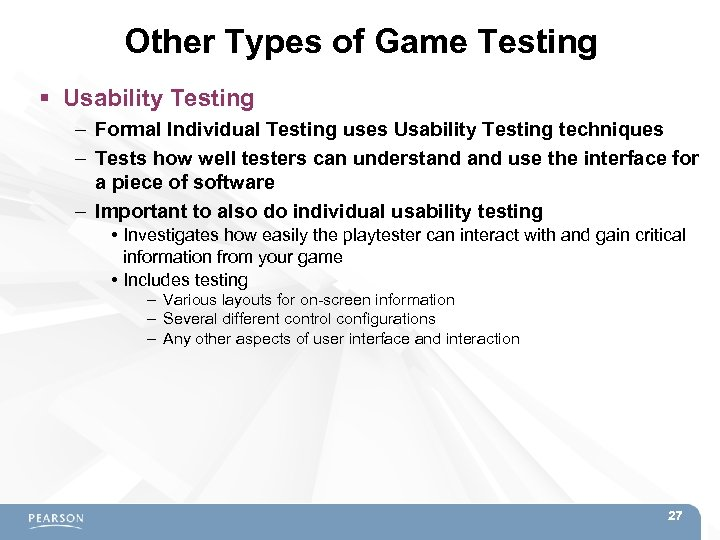 Other Types of Game Testing Usability Testing – Formal Individual Testing uses Usability Testing
