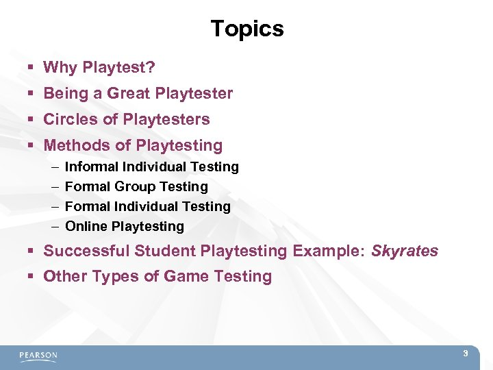 Topics Why Playtest? Being a Great Playtester Circles of Playtesters Methods of Playtesting –