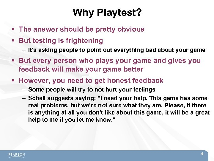 Why Playtest? The answer should be pretty obvious But testing is frightening – It's