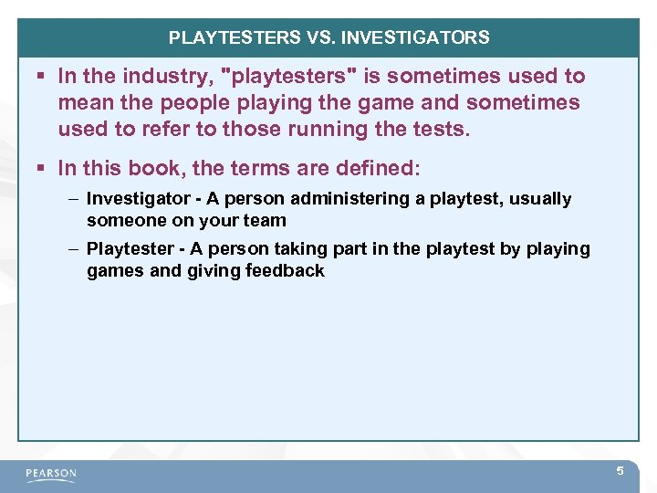 PLAYTESTERS VS. INVESTIGATORS In the industry,