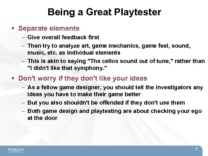 Being a Great Playtester Separate elements – Give overall feedback first – Then try