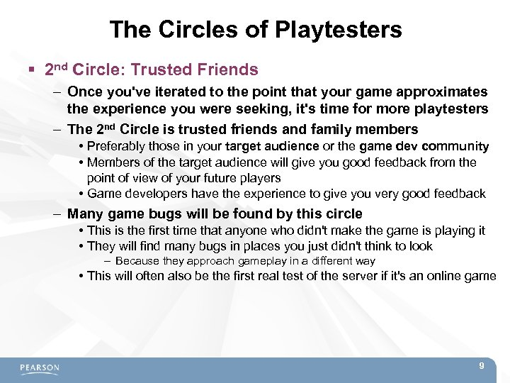 The Circles of Playtesters 2 nd Circle: Trusted Friends – Once you've iterated to