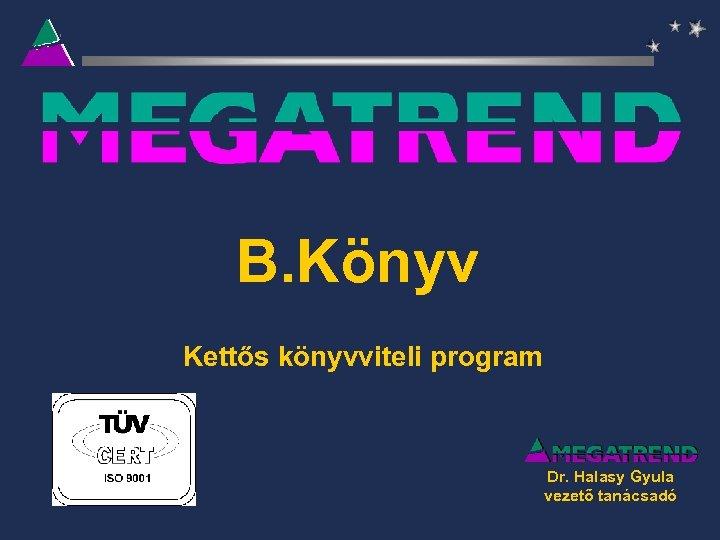 B. Könyv Kettős könyvviteli program Dr. Halasy Gyula vezető tanácsadó