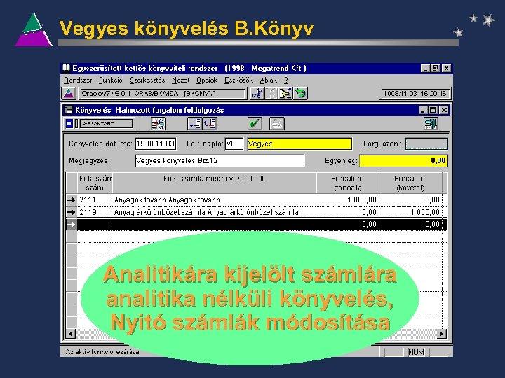 Vegyes könyvelés B. Könyv Analitikára kijelölt számlára analitika nélküli könyvelés, Nyitó számlák módosítása