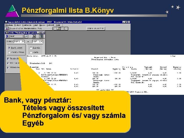 Pénzforgalmi lista B. Könyv Bank, vagy pénztár: Tételes vagy összesített Pénzforgalom és/ vagy számla