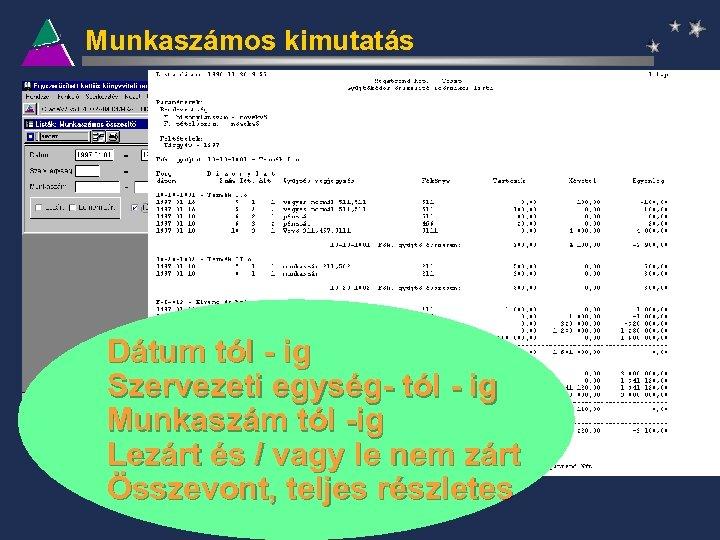 Munkaszámos kimutatás Dátum tól - ig Szervezeti egység- tól - ig Munkaszám tól -ig