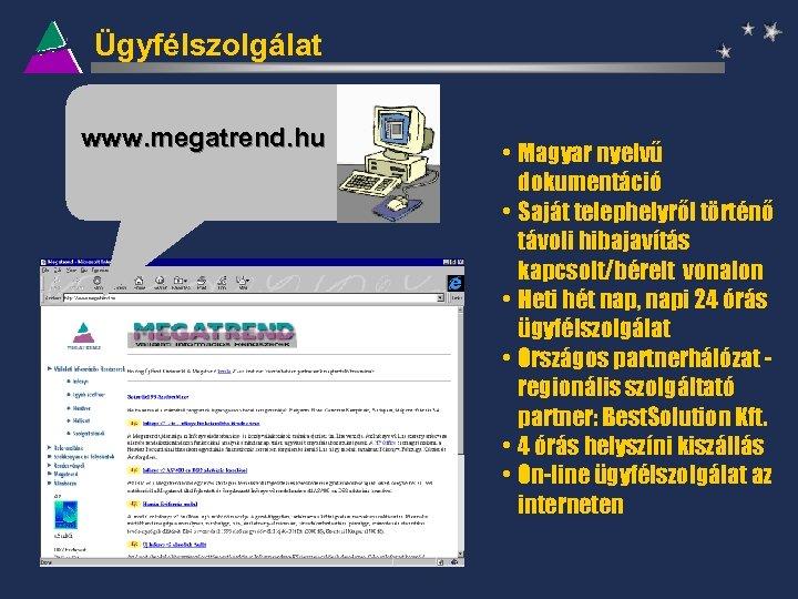 Ügyfélszolgálat www. megatrend. hu • Magyar nyelvű dokumentáció • Saját telephelyről történő távoli hibajavítás