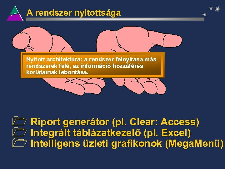 A rendszer nyitottsága Nyitott architektúra: a rendszer felnyitása más rendszerek felé, az információ hozzáférés