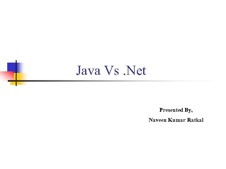 Java Vs. Net Presented By, Naveen Kumar Ratkal