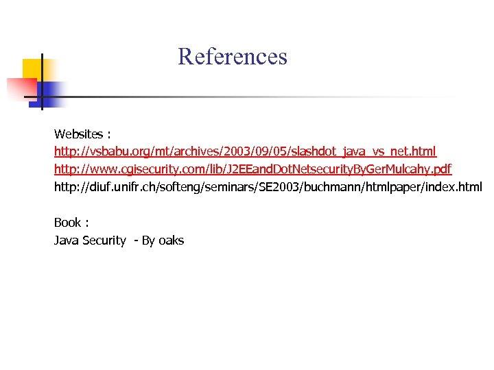 References Websites : http: //vsbabu. org/mt/archives/2003/09/05/slashdot_java_vs_net. html http: //www. cgisecurity. com/lib/J 2 EEand. Dot.