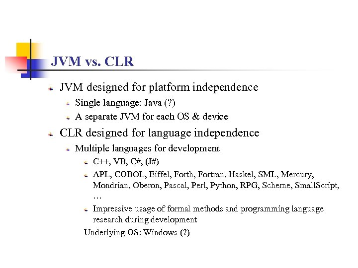 JVM vs. CLR JVM designed for platform independence Single language: Java (? ) A