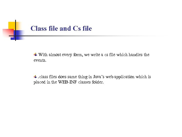 Class file and Cs file With almost every form, we write a cs file