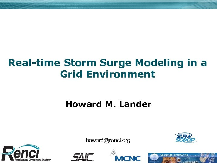 Real-time Storm Surge Modeling in a Grid Environment Howard M. Lander howard@renci. org