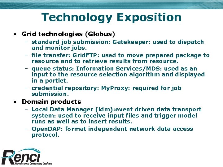 Technology Exposition • Grid technologies (Globus) – standard job submission: Gatekeeper: used to dispatch
