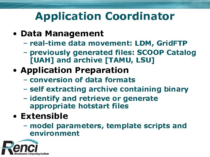 Application Coordinator • Data Management – real-time data movement: LDM, Grid. FTP – previously