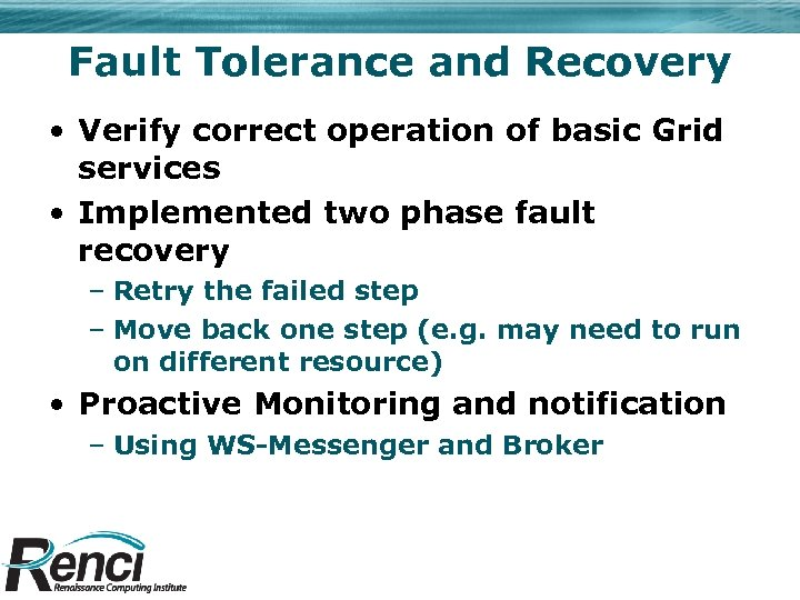 Fault Tolerance and Recovery • Verify correct operation of basic Grid services • Implemented