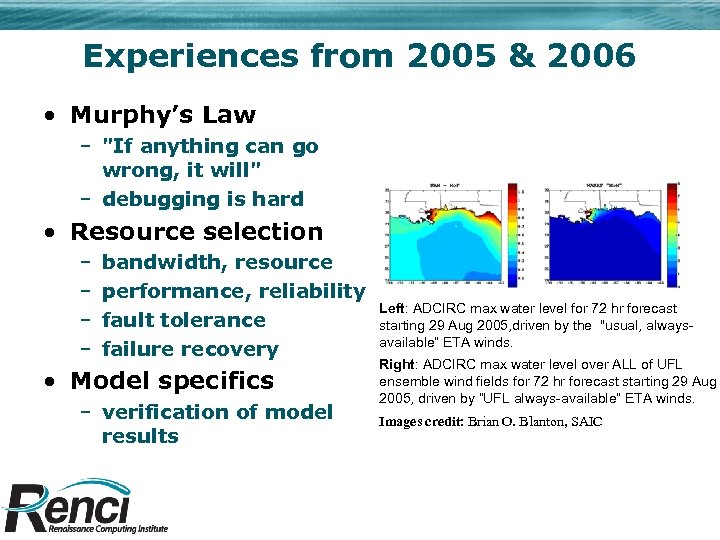 Experiences from 2005 & 2006 • Murphy's Law –