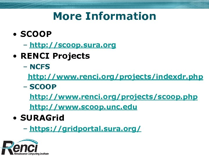 More Information • SCOOP – http: //scoop. sura. org • RENCI Projects – NCFS