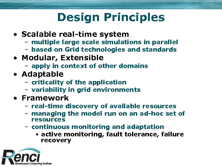 Design Principles • Scalable real-time system – multiple large scale simulations in parallel –