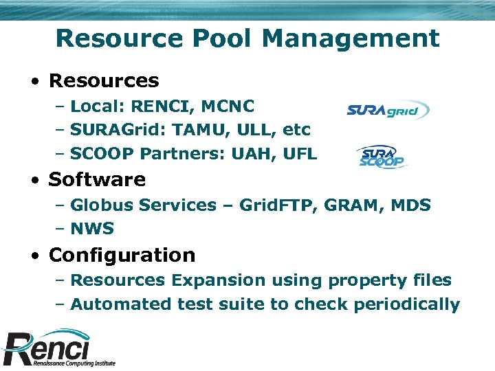 Resource Pool Management • Resources – Local: RENCI, MCNC – SURAGrid: TAMU, ULL, etc