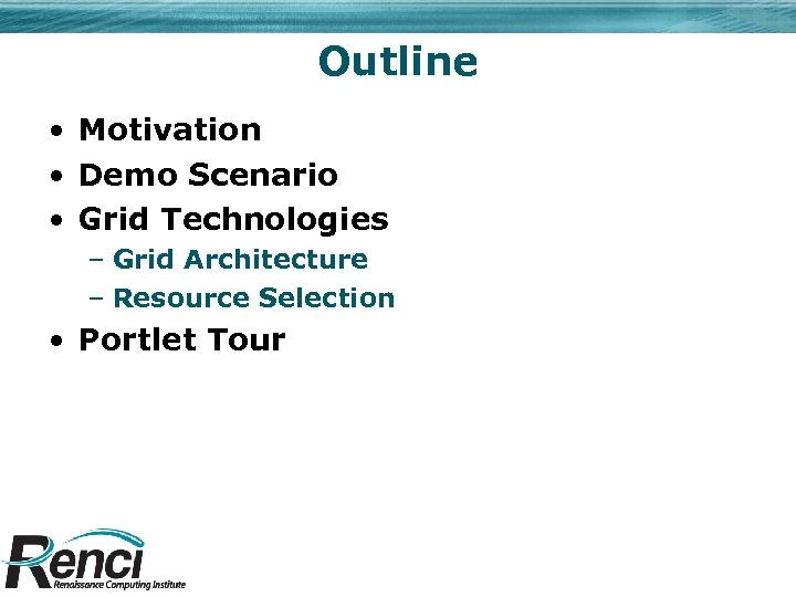 Outline • Motivation • Demo Scenario • Grid Technologies – Grid Architecture – Resource