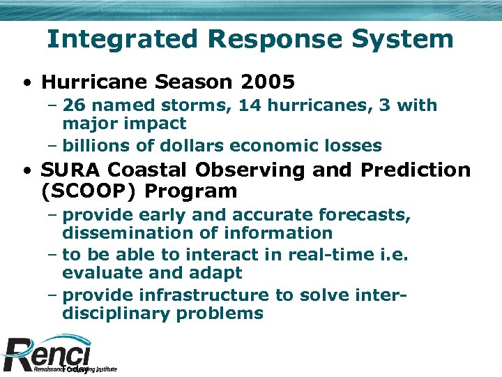 Integrated Response System • Hurricane Season 2005 – 26 named storms, 14 hurricanes, 3