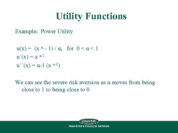Utility Functions Example: Power Utility u(x) = (x α – 1) / α, for